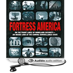 Fortress America: On the Front Lines of Homeland Security - An Inside Look at the Coming Surveillance State (Unabridged)