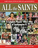 Gary Chalk All the Saints: A Complete Who's Who of Southampton F.C.