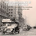 The Disappearance of Dorothy Arnold: The Unsolved Mystery of the American Socialite Who Vanished in 1910 Audiobook by  Charles River Editors Narrated by Jim D Johnston