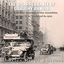 The Disappearance of Dorothy Arnold: The Unsolved Mystery of the American Socialite Who Vanished in 1910 | Livre audio Auteur(s) :  Charles River Editors Narrateur(s) : Jim D Johnston