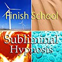 Finish School with Subliminal Affirmations: Continuing Education & Complete Classes, Solfeggio Tones, Binaural Beats, Self Help Meditation Hypnosis Speech by  Subliminal Hypnosis Narrated by Joel Thielke
