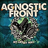 My Life My Way Agnostic Front