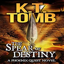 The Spear of Destiny: A Phoenix Quest Adventure, Book 2 (       UNABRIDGED) by K.T. Tomb Narrated by Becky Boyd