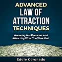 Advanced Law of Attraction Techniques: Mastering Manifestation and Attracting What You Want Fast (       UNABRIDGED) by Eddie Coronado Narrated by Russell Stamets