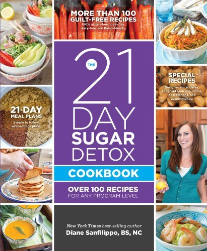 By Diane Sanfilippo Bs Nc The 21-Day Sugar Detox Cookbook: Over 100 Recipes For Any Program Level (Paperback With Flaps)