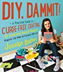 DIY, Dammit!: A Practical Guide to Cu...