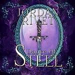 Dance of Steel: Steel and Fire Series, Book 3 | Jordan Rivet