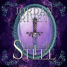 Dance of Steel: Steel and Fire Series, Book 3 | Livre audio Auteur(s) : Jordan Rivet Narrateur(s) : Caitlin Kelly