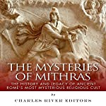 The Mysteries of Mithras: The History and Legacy of Ancient Rome's Most Mysterious Religious Cult |  Charles River Editors
