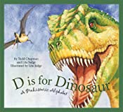 D Is for Dinosaur: A Prehistoric Alphabet (General Alphabet)