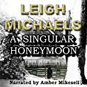 A Singular Honeymoon (       UNABRIDGED) by Leigh Michaels Narrated by Amber Mikesell