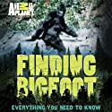 Finding Bigfoot: Everything You Need to Know (       UNABRIDGED) by Animal Planet Narrated by Cliff Barackman
