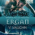 Ergan: Winter Valley Wolves, Book 5 Audiobook by V. Vaughn,  Mating Season Collection Narrated by Erin deWard