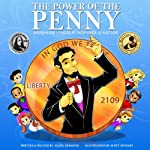 The Power Of The Penny: Abraham Lincoln Inspires a Nation: Kid's Guide to a Hero's Path: Lessons on Civics, Character, Social Action, Money & American History | Elaina Redmond