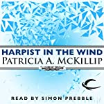 Harpist in The Wind: Riddle-Master Trilogy, Book 3 (       UNABRIDGED) by Patricia A. McKillip Narrated by Simon Prebble
