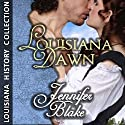 Louisiana Dawn Audiobook by Jennifer Blake Narrated by Catherine Hyland