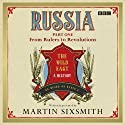 Russia: Part One: From Rulers to Revolutions  by Martin Sixsmith Narrated by Martin Sixsmith