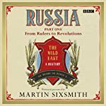 Russia: Part One: From Rulers to Revolutions | Martin Sixsmith