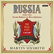 Russia: Part One: From Rulers to Revolutions | [Martin Sixsmith]