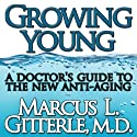 Growing Young: A Doctor's Guide to the NEW Anti-Aging (       UNABRIDGED) by Marcus L Gitterle Narrated by Marcus L Gitterle