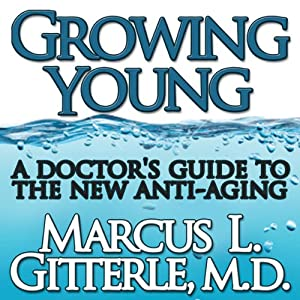 Growing Young: A Doctor's Guide to the NEW Anti-Aging | [Marcus L Gitterle]
