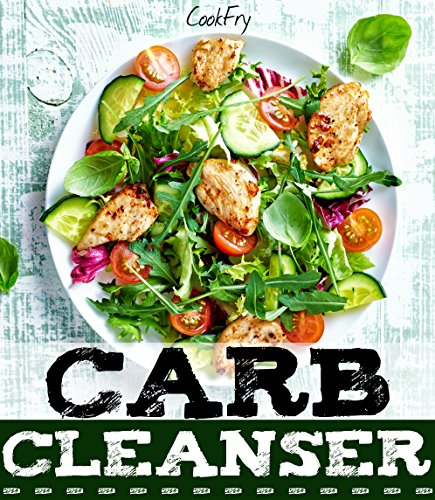 Carb Cleanser: 180+ Ultra Low Carb, Ketogenic, High Fat, Grain-Free, Gluten-Free Paleo Recipes by CookFry Publications
