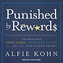 Punished by Rewards: The Trouble with Gold Stars, Incentive Plans, A's, Praise, and Other Bribes Audiobook by Alfie Kohn Narrated by Alfie Kohn