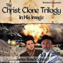 The Christ Clone Trilogy - Book One: In His Image (Revised & Expanded) Audiobook by James BeauSeigneur Narrated by Kevin O'Brien