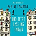 Und jetzt lass uns tanzen Hörbuch von Karine Lambert Gesprochen von: Iris Berben