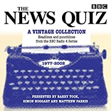 The News Quiz: A Vintage Collection: Archive highlights from the popular Radio 4 comedy Radio/TV Program by  BBC Radio Comedy Narrated by Barry Took, Alan Coren, Simon Hoggart