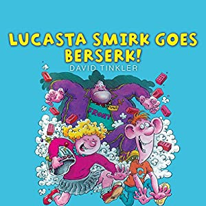Lucasta Smirk Goes Beserk! Audiobook
