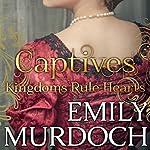 Captives: Kingdoms Rule Hearts   Emily Murdoch