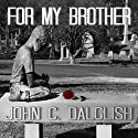 For My Brother: Det. Jason Strong, Book 3 (       UNABRIDGED) by John C. Dalglish Narrated by Joshua Bennington