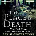 This Place Is Death: A Curse Keepers Secret, Book 1 (       UNABRIDGED) by Denise Grover Swank Narrated by Simon Vance