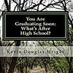You Are Graduating Soon: What's After High School? | Kevin Douglas Wright