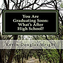 You Are Graduating Soon: What's After High School? (       UNABRIDGED) by Kevin Douglas Wright Narrated by Dave Wright