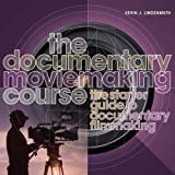 The Documentary Moviemaking Course: The Starter Guide to Documentary Filmmaking (0764145037) by Lindenmuth, Kevin J.