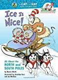 Ice Is Nice!: All About the North and South Poles (Cat in the Hats Learning Library)