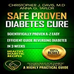 Diabetes: Safe and Proven Diabetes Cure: Scientifically Proven Diabetes Cure A-Z in 3 Weeks | Christopher J. Davis M.D.,Anna G. Taylor