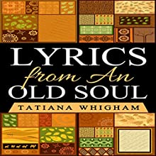 Lyrics from an Old Soul | Livre audio Auteur(s) : Tatiana Whigham Narrateur(s) : Judy Rounda