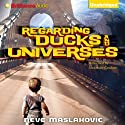 Regarding Ducks and Universes (       UNABRIDGED) by Neve Maslakovic Narrated by Alexander Cendese