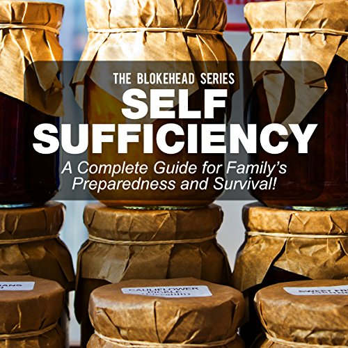 Self Sufficiency: A Complete Guide for Family's Preparedness and Survival! (The Blokehead Success Series)