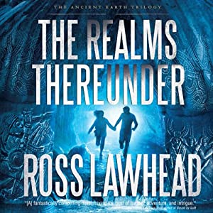 The Realms Thereunder: The Ancient Earth Trilogy, Book 1 | [Ross Lawhead]