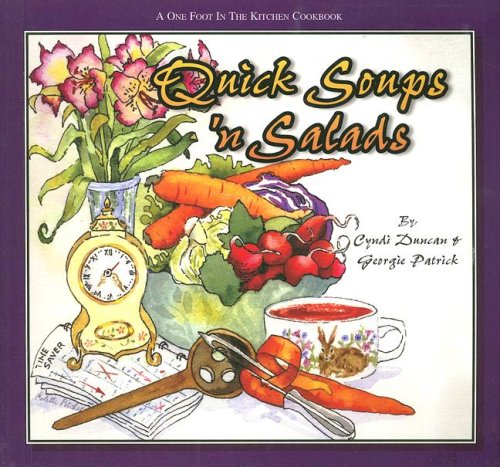 Quick Soups 'n Salads (One Foot in the Kitchen), Cyndi Duncan; Georgie Patrick