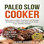 Paleo Slow Cooker: 61 Delicious Paleo Diet Approved, Grain Free, Healthy Recipes | Valerie Childs