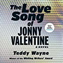 The Love Song of Jonny Valentine: A Novel Audiobook by Teddy Wayne Narrated by Kirby Heyborne