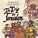 The Trip to Jerusalem (       UNABRIDGED) by Edward Marston Narrated by Andrew Wincott