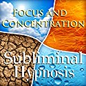 Focus and Concentration Subliminal Affirmations: Stay on Task & Control Your Thoughts, Solfeggio Tones, Binaural Beats, Self Help Meditation Hypnosis  by Subliminal Hypnosis Narrated by Joel Thielke