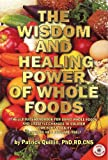 img - for Wisdom and Healing Power of Whole Foods, The book / textbook / text book