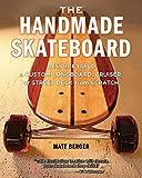 The Handmade Skateboard: Design and Build a Custom Longboard, Cruiser, or Street Deck from Scratch